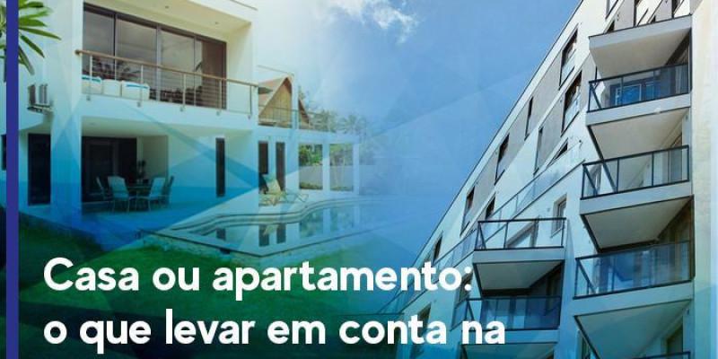 Casa ou apartamento: o que levar em conta na hora de escolher?